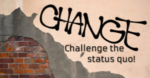 Challenge the status quo to set change in motion